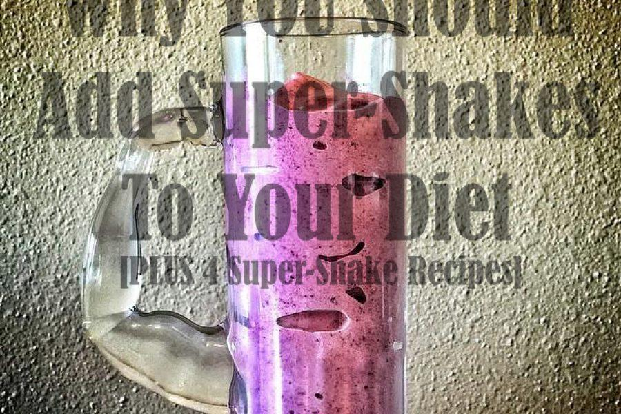 Why YOU Should Add Super-Shakes To Your Diet [PLUS 4 Recipes!]