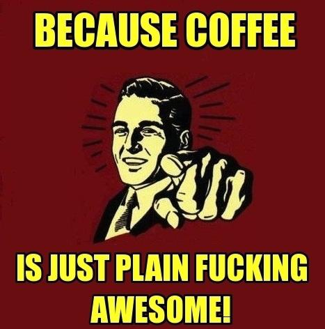 because-coffee-is-just-plain-fucking-awesome