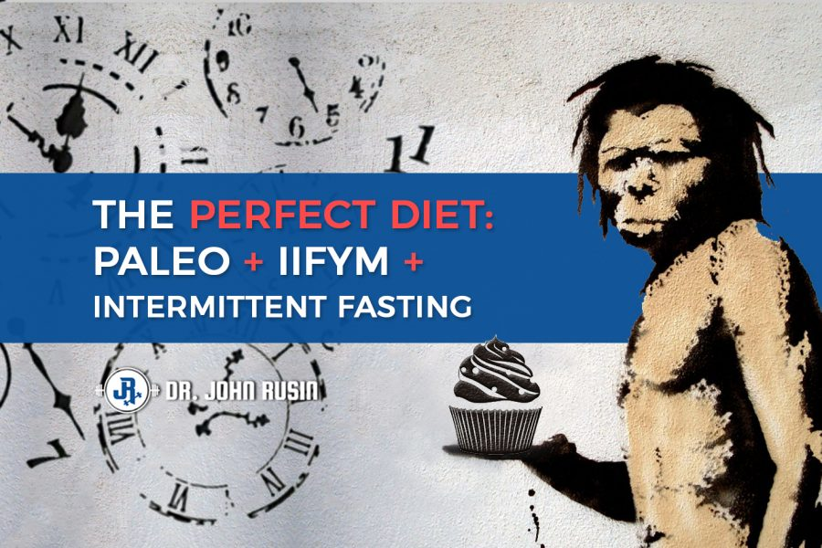 """The Perfect Diet: Paleo + IIFYM + Intermittent Fasting"" Ft. on DrJohnRusin.com"