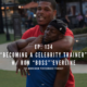 [PODCAST] Ep. 134: Becoming a Celebrity Trainer, with Ron Boss Everline (Trainer Of Kevin Hart, Trey Songz, Neyo…)